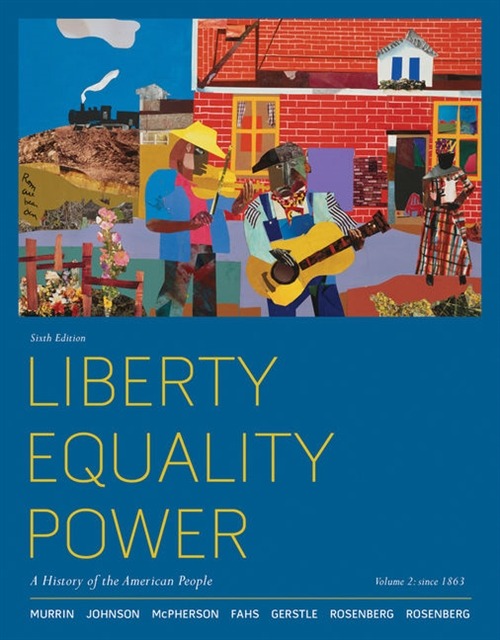 Liberty, Equality, Power : A History of the American People, Volume 2: Since 1863