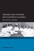Gender and Mission Encounters in Korea: New Women, Old Ways: Seoul-California Series in Korean Studies, Volume 1