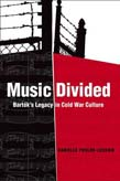 Music Divided: Bartok's Legacy in Cold War Culture