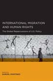 International Migration and Human Rights: The Global Repercussions of U.S. Policy