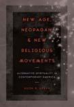 New Age, Neopagan, and New Religious Movements: Alternative Spirituality in Contemporary America