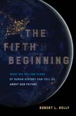 Fifth Beginning: What Six Million Years of Human History Can Tell Us about Our Future
