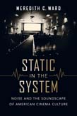 Static in the System: Noise and the Soundscape of American Cinema Culture