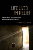 Life Lived in Relief: Humanitarian Predicaments and Palestinian Refugee Politics