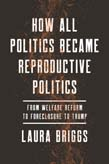 How All Politics Became Reproductive Politics: From Welfare Reform to Foreclosure to Trump
