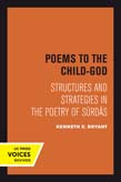 Poems to the Child-God: Structures and Strategies in the Poetry of Surdas