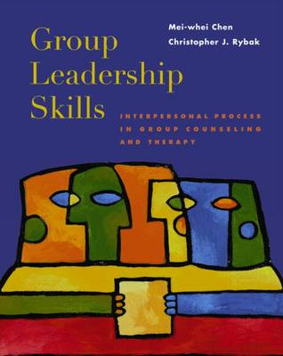 Group Leadership Skills : Interpersonal Process in Group Counseling and Therapy