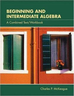 Beginning and Intermediate Algebra : A Combined Text/Workbook (with CD-ROM, BCA/iLrn' Tutorial, Interactive Elementary and Intermediate Algebra Student Access, BCA/iLrn' Student Guide, and InfoTrac®)