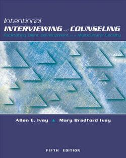 Intentional Interviewing and Counseling (with InfoTrac and CD-ROM) : Facilitating Client Development in a Multicultural Society