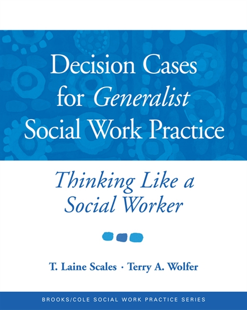 Decision Cases for Generalist Social Work Practice : Thinking Like a Social Worker