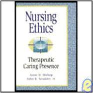 Nursing Ethics : Therapeutic Caring Presence