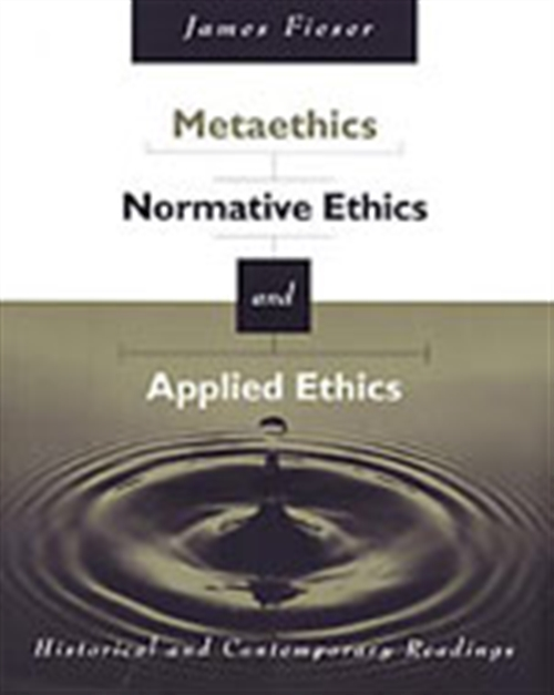 Metaethics, Normative Ethics, and Applied Ethics : Contemporary and Historical Readings