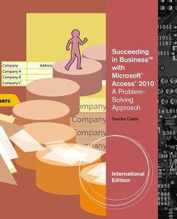 Succeeding in Business with Microsoft Access 2010 : A Problem-Solving Approach, International Edition