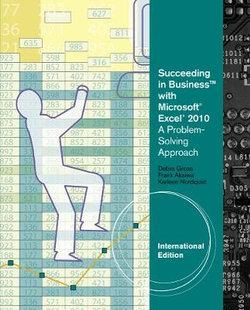 Succeeding in Business with Microsoft® Excel® 2010 : A Problem-Solving Approach, International Edition
