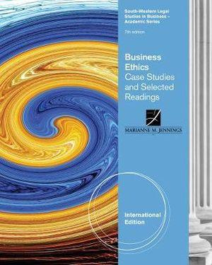 Business Ethics : Case Studies and Selected Readings, International Edition