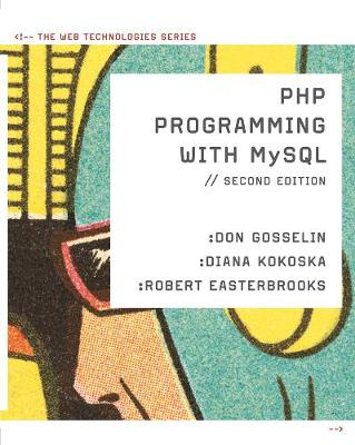 PHP Programming with MySQL : The Web Technologies Series