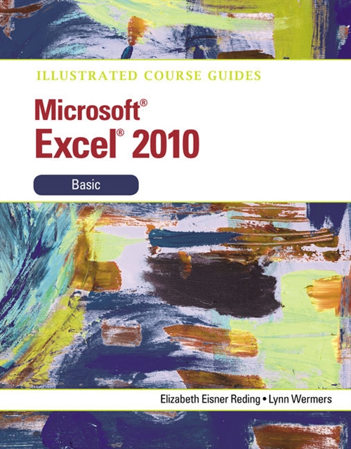 Illustrated Course Guide : Microsoft Excel 2010 Basic