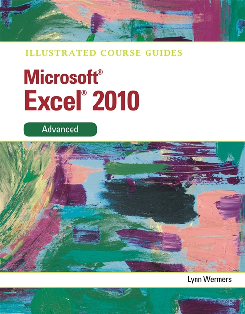 Illustrated Course Guide : Microsoft® Excel 2010 Advanced