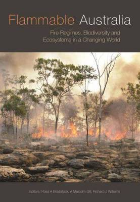 Flammable Australia: Fire Regimes, Biodiversity and Ecosystems in a Changing World