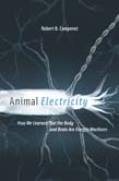 Animal Electricity: How We Learned That the Body and Brain Are Electric Machines