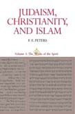 Judaism Christianity and Islam: The Classical Texts and Their Interpretation Vol.# 3 The Works of the Spirit