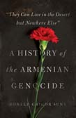 'They Can Live in the Desert but Nowhere Else': A History of the Armenian Genocide
