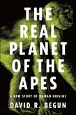 Real Planet of the Apes: A New Story of Human Origins