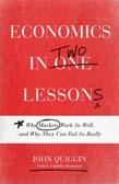 Economics in Two Lessons: Why Markets Work So Well, and Why They Can Fail So Badly