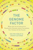 Genome Factor: What the Social Genomics Revolution Reveals about Ourselves, Our History, and the Future