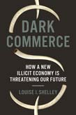 Dark Commerce: How a New Illicit Economy Is Threatening Our Future