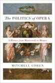 Politics of Opera: A History from Monteverdi to Mozart