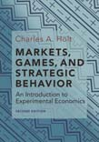 Markets, Games, and Strategic Behavior: An Introduction to Experimental Economics 2ed