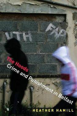 Hoods: Crime and Punishment in Belfast