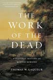 Work of the Dead: A Cultural History of Mortal Remains