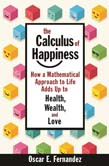 Calculus of Happiness: How a Mathematical Approach to Life Adds Up to Health, Wealth, and Love