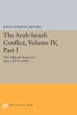 Arab-Israeli Conflict, Volume Iv, Part I: The Difficult Search for Peace (1975-1988)