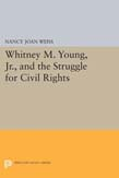 Whitney M Young, Jr., and the Struggle for Civil Rights