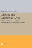 Making and Marketing Arms: The French Experience and its Implications for the International System