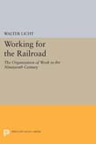 Working for the Railroad: The Organization of Work in the Nineteenth Century