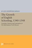 Growth of English Schooling, 1340-1548: Learning, Literacy, and Laicization in Pre-Reformation York Diocese
