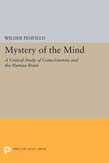 Mystery of the Mind: A Critical Study of Consciousness and the Human Brain