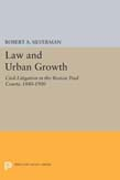 Law and Urban Growth: Civil Litigation in the Boston Trial Courts, 1880-1900