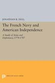 French Navy and American Independence: A Study of Arms and Diplomacy, 1774-1787