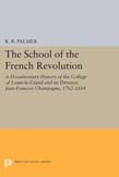 School of the French Revolution: A Documentary History of the College of Louis-le-Grand and its Director, Jean-Francois Champagne, 1762-1814