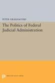 Politics of Federal Judicial Administration