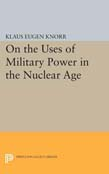 On the Uses of Military Power in the Nuclear Age