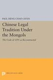 Chinese Legal Tradition Under the Mongols: The Code of 1291 as Reconstructed