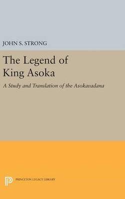 Legend of King Asoka: A Study and Translation of the Asokavadana