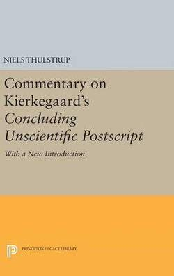 """Commentary on Kierkegaard""""""""s """"""""Concluding Unscientific Postscript"""""""": With a new introduction"""