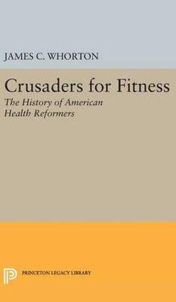 Crusaders for Fitness: The History of American Health Reformers